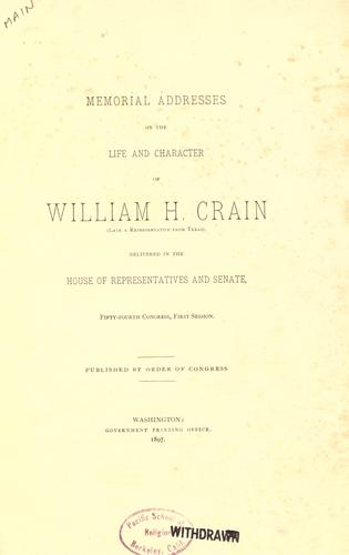 Download Memorial addresses on the life and character of William H. Crain (late a representative from Texas), delivered in the House of representatives and Senate, Fifty-fourth Congress, first session.