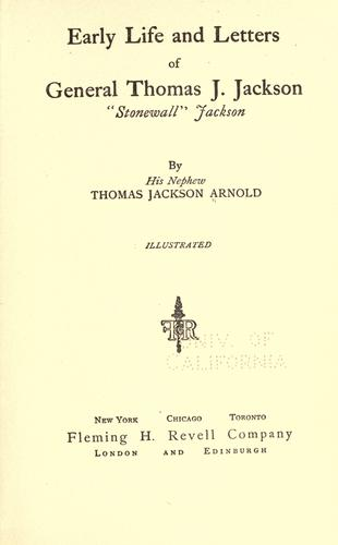 Early life and letters of General Thomas J. Jackson