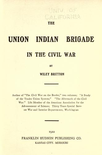 The Union Indian Brigade in the Civil War by Wiley Britton