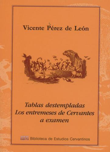 Tablas Destempladas Los Entremeses De Cervantes a Examen