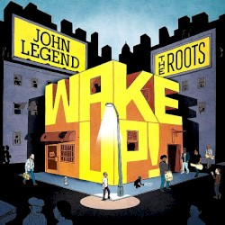 Wake Up! by John Legend  &   The Roots