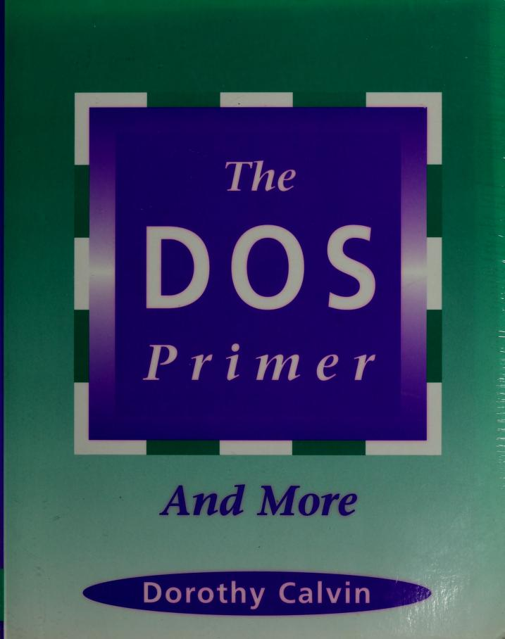 The DOS primer and more by Dorothy V. Calvin