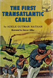 The First Transatlantic Cable by Adele Gutman Nathan