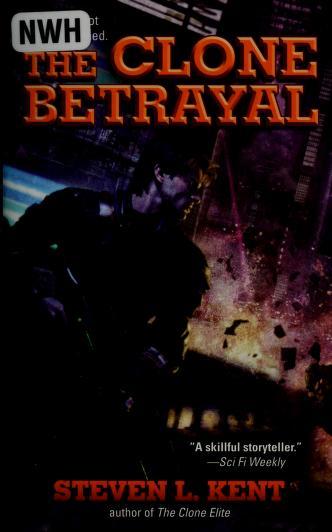 The Clone betrayal by Steve L. Kent