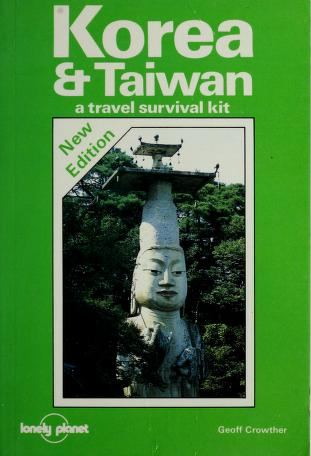 Cover of: Lonely Planet: Korea & Taiwan (Lonely Planet Korea: Travel Survival Kit)   Geoff Crowther