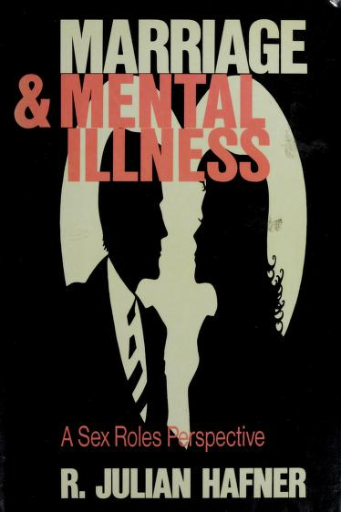 Marriage and mental illness by R. Julian Hafner