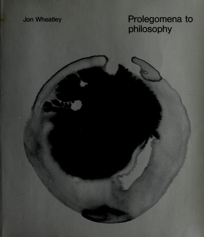 Prolegomena to philosophy. -- by Jon Wheatley
