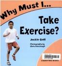 Why Must I Take Exercise? (Why Must I?) by Jackie Gaff