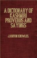 A Dictionary Of Kashmiri Proverbs And Sayings - Explained and Illustrated from the Rich and Interesting Foklore of the Valley by J. Hinton Knowles