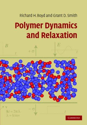 Polymer dynamics and relaxation by Richard Boyd, Grant Smith