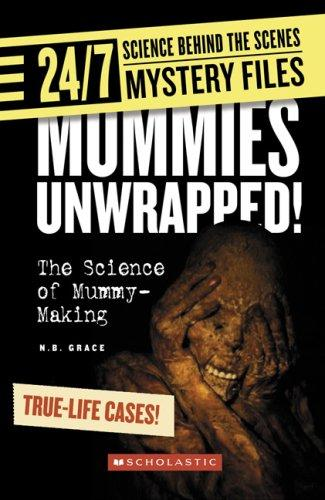 Mummies Unwrapped!: The Science of Mummy-making (24/7: Science Behind the Scenes) by N. B. Grace