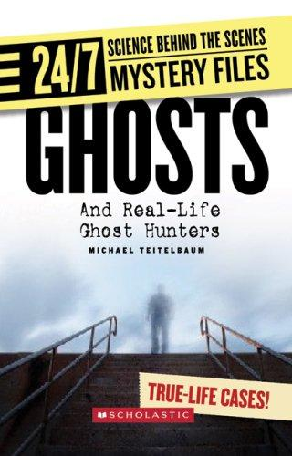 Ghosts: Real-life Ghost Hunters (24/7: Science Behind the Scenes) by Michael Teitelbaum
