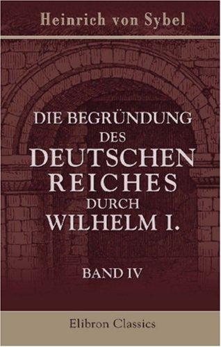 Die Begründung des deutschen Reiches durch Wilhelm I