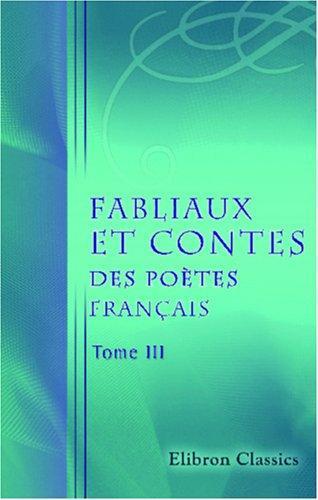 Fabliaux et contes des poètes français des XI, XII, XIII, XIV et XVe siècles, tirés des meilleurs auteurs