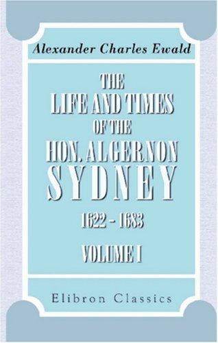 The Life and Times of the Hon. Algernon Sydney, 1622 – 1683