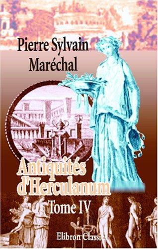 Antiquités d\'Herculanum, ou Les plus belles peintures antiques, et les marbres, bronzes, meubles, etc. etc. trouvés dans les excavations d\'Herculanum, … et Pompeia