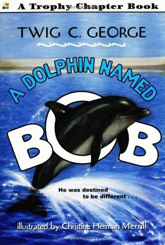 A Dolphin Named Bob (Trophy Chapter Books) by Twig C. George