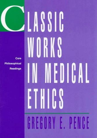 Classic Works in Medical Ethics by Gregory Pence