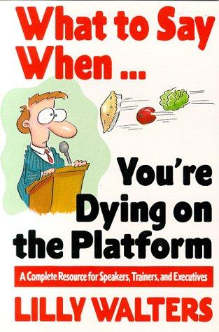What to Say When. . .You're Dying on the Platform by Lilly Walters