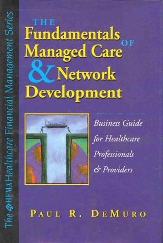 Fundamentals of Managed Care and Network Development by Paul R. Demuro