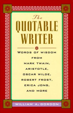 The Quotable Writer by William A. Gordon