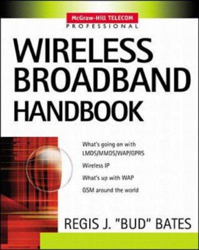 "Wireless Broadband Handbook by Regis ""Bud"" J. Bates"