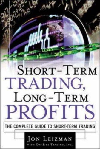 Short Term Trading, Long-Term Profits by Jon Leizman