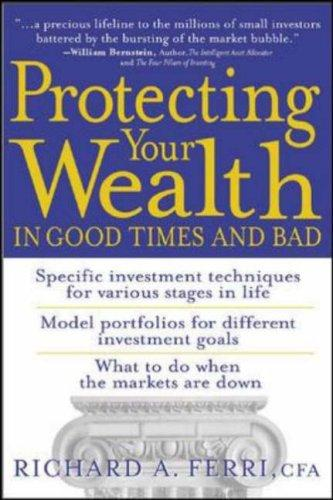 Protecting Your Wealth in Good Times and Bad by Richard A. Ferri