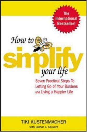 How to Simplify Your Life : Seven Practical Steps to Letting Go of Your Burdens