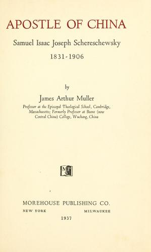 Apostle of China, Samuel Isaac Joseph Schwereschewsky by James Arthur Muller