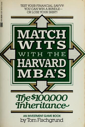 Match wits with the Harvard MBA's by Tom Fischgrund