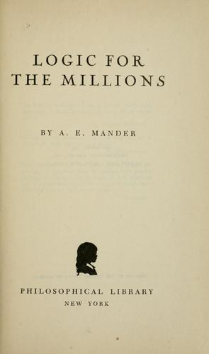 Logic for the millions by Alfred Ernest Mander