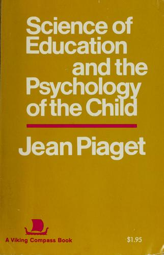 Science of education and the psychology of the child by Jean Piaget