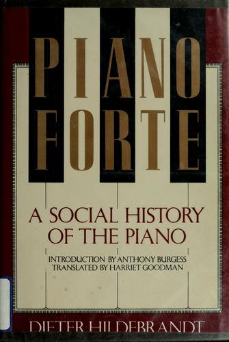 Pianoforte, a social history of the piano by Hildebrandt, Dieter
