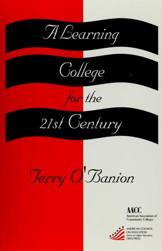 A learning college for the 21st century by Terry O'Banion