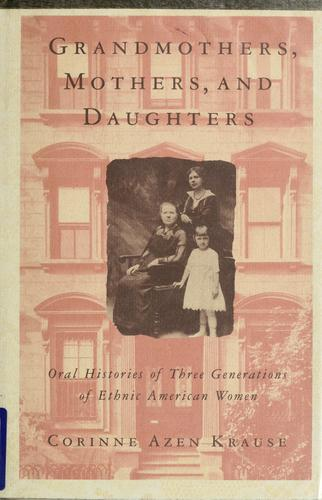 Grandmothers, mothers, and daughters by Corinne Azen Krause
