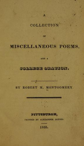 A collection of miscellaneous poems ; and A college oration by Robert M. Montgomery