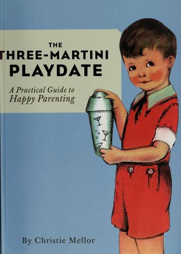 The three-martini playdate by Christie Mellor