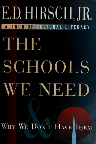 The schools we need and why we don't have them by E. D. Hirsch
