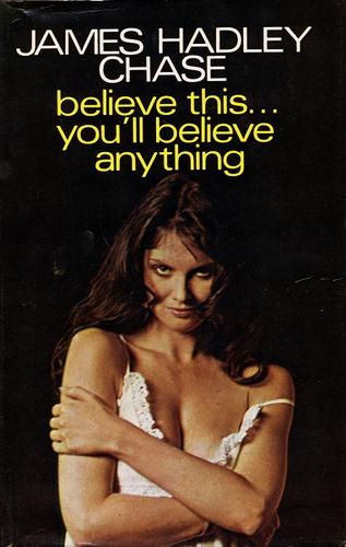 Believe This... You'll Believe Anything by James Hadley Chase