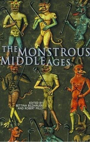 The Monstrous Middle Ages by Bettina Bildhauer, Robert Mills