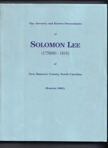 The ancestry and known descendants of Solomon Lee, 1758/60-1818 of New Hanover County, North Carolina by Marilyn Lane Sirmon