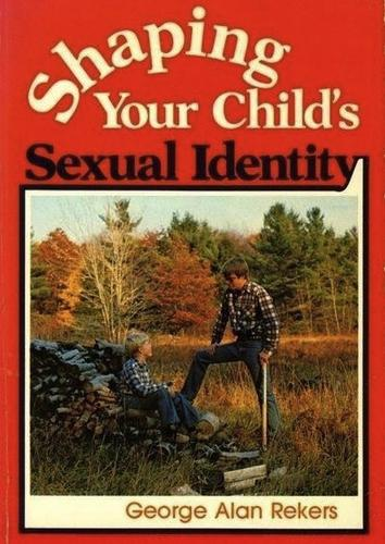 Shaping your child's sexual identity by George Alan Rekers