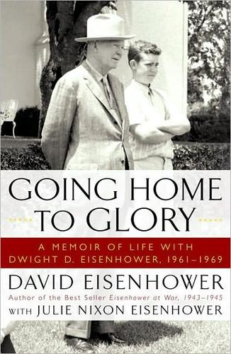 Image 0 of Going Home To Glory: A Memoir of Life with Dwight D. Eisenhower, 1961-1969