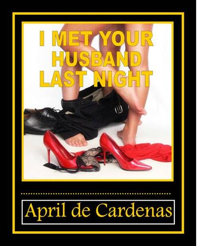 I Met Your Husband Last Night by April de Cardenas