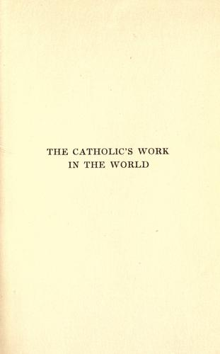 The Catholic's work in the world by Husslein, Joseph Casper