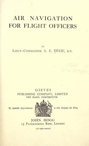 Air navigation for flight officers by Albert Edward Dixie