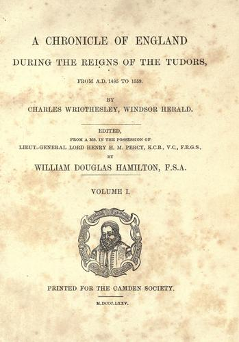 A chronicle of England during the reigns of the Tudors, from A.D. 1485 to 1559.