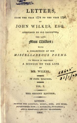 Letters, from the year 1774 to the year 1796, addresses to his daughter, the late Miss Wilkes by Wilkes, John