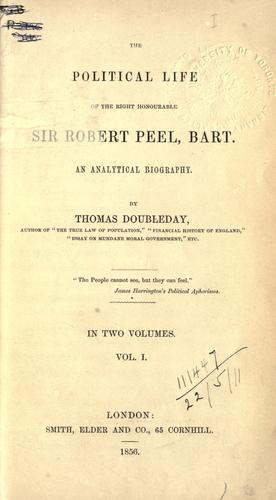 The political life of the Right Honourable Sir Robert Peel by Thomas Doubleday